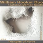 WILLIAM HOOKER William Hooker Duo with Damon Smith : Triangles of Force album cover