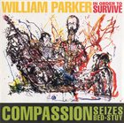 WILLIAM PARKER William Parker / In Order To Survive ‎: Compassion Seizes Bed-Stuy album cover
