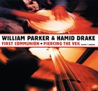 WILLIAM PARKER First Communion + Piercing The Veil : Volume 1 Complete album cover