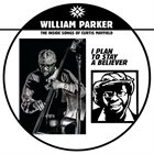 WILLIAM PARKER I Plan To Stay A Believer : The Inside Songs Of Curtis Mayfield album cover