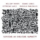 WILLIAM PARKER Parker, Lenoci, Curci, Magliocchi : Serving An Evolving Humanity album cover