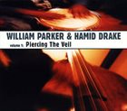 WILLIAM PARKER Piercing The Veil (with Hamid Drake) album cover