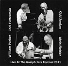 WILLIAM PARKER William Parker / Alvin Fielder /  Kidd Jordan / Joel Futterman : Live At The Guelph Jazz Festival 2011 album cover