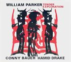 WILLIAM PARKER William Parker / Conny Bauer / Hamid Drake ‎: Tender Exploration album cover