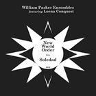 WILLIAM PARKER William Parker Ensembles featuring Leena Conquest : New World Order b/w Soledad album cover