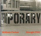 WILLIAM PARKER William Parker, Giorgio Dini ‎: Temporary album cover