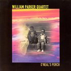 WILLIAM PARKER William Parker Quartet - O'Neals Porch album cover