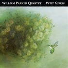 WILLIAM PARKER William Parker Quartet - Petit Oiseau album cover