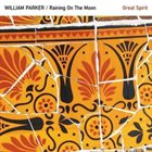 WILLIAM PARKER William Parker / Raining On The Moon : Great Spirit album cover