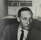 WILLIAM S. BURROUGHS Break Through In Grey Room album cover