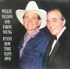 WILLIE NELSON Willie Nelson & Faron Young : Funny How Time Slips Away album cover