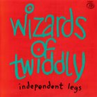 WIZARDS OF TWIDDLY Independent Legs album cover