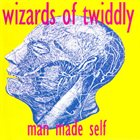 WIZARDS OF TWIDDLY Man Made Self album cover