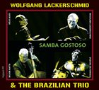 WOLFGANG LACKERSCHMID Wolfgang Lackerschmid & The Brazilian Trio ‎: Samba Gostoso album cover