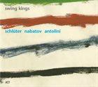 WOLFGANG SCHLÜTER Schlüter, Nabatov, Antolini : Swing Kings album cover