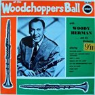 WOODY HERMAN At The Woodchoppers Ball album cover