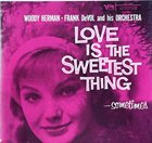 WOODY HERMAN Woody Herman, Frank De Vol And His Orchestra ‎– Love Is The Sweetest Thing : Sometimes album cover