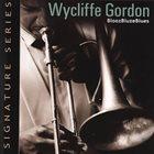 WYCLIFFE GORDON BloozBluzeBlues album cover