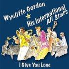 WYCLIFFE GORDON Wycliffe Gordon & His International All Stars : I Give You Love album cover