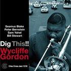 WYCLIFFE GORDON Wycliffe Gordon Quintet : Dig This! album cover