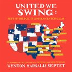 WYNTON MARSALIS Wynton Marsalis Septet : United We Swing - Best of the Jazz at Lincoln Center Galas album cover