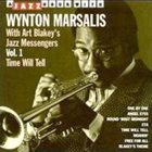 WYNTON MARSALIS Wynton Marsalis with Art Blakey's Jazz Messengers Vol.1: Time Will Tell album cover