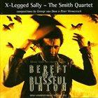 X-LEGGED SALLY X-Legged Sally - The Smith Quartet : Bereft Of A Blissful Union album cover