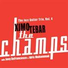 XIMO TÉBAR The Champs (with Joey Defrancesco & Idris Muhammad) (The Jazz Guitar Trio Vol.4) album cover