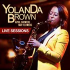 YOLANDA BROWN April Showers May Flowers (Live Sessions) album cover