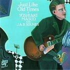 YOSHIAKI MASUO Yoshiaki Masuo and J.A.B. Sounds : Just Like Old Times album cover
