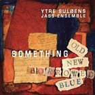 YTRE SULØENS JASS-ENSEMBLE Something Old, Something New, Something Borrowed, Something Blue album cover
