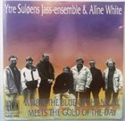 YTRE SULØENS JASS-ENSEMBLE Ytre Suløens Jass-Ensemble & Aline White : Where The Blue Of The Night Meets The Gold Of The Day album cover