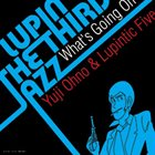 YUJI OHNO Lupin The Third Jazz: What's Going On? album cover