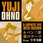 YUJI OHNO Yuji Ohno & Lupintic Five with Friends : ルパン三世 愛のテーマ Feat.今井美樹 album cover