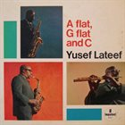 YUSEF LATEEF A Flat, G Flat and C album cover