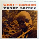 YUSEF LATEEF Cry! - Tender album cover