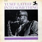 YUSEF LATEEF Into Something album cover