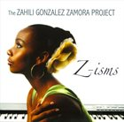 ZAHILI GONZALEZ ZAMORA The Zahili Gonzalez Zamora Project : Z-isms album cover