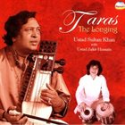 ZAKIR HUSSAIN Ustad Sultan Khan With Ustad Zakir Hussain : Taras - The Longing album cover