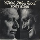 ZOOT SIMS I Wish I Were Twins album cover