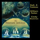 KALI  Z. FASTEAU (ZUSAAN KALI FASTEAU) An Alternate Universe album cover