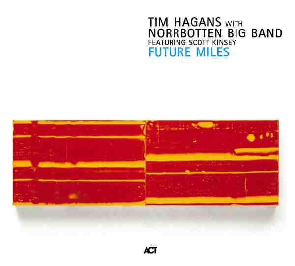 TIM HAGANS - Tim Hagans With Norrbotten Big Band Featuring Scott Kinsey : Future Miles cover