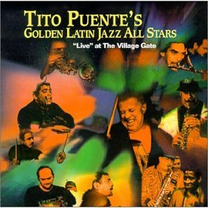 TITO PUENTE - Golden Latin Jazz All Stars: Live at the Village Gate cover