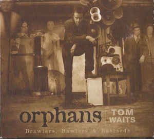 TOM WAITS - Orphans: Brawlers, Bawlers & Bastards cover