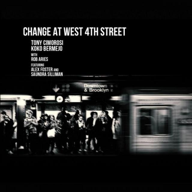 TONY CIMOROSI - Tony Cimorosi & Koko Bermejo : Change at West 4th Street cover