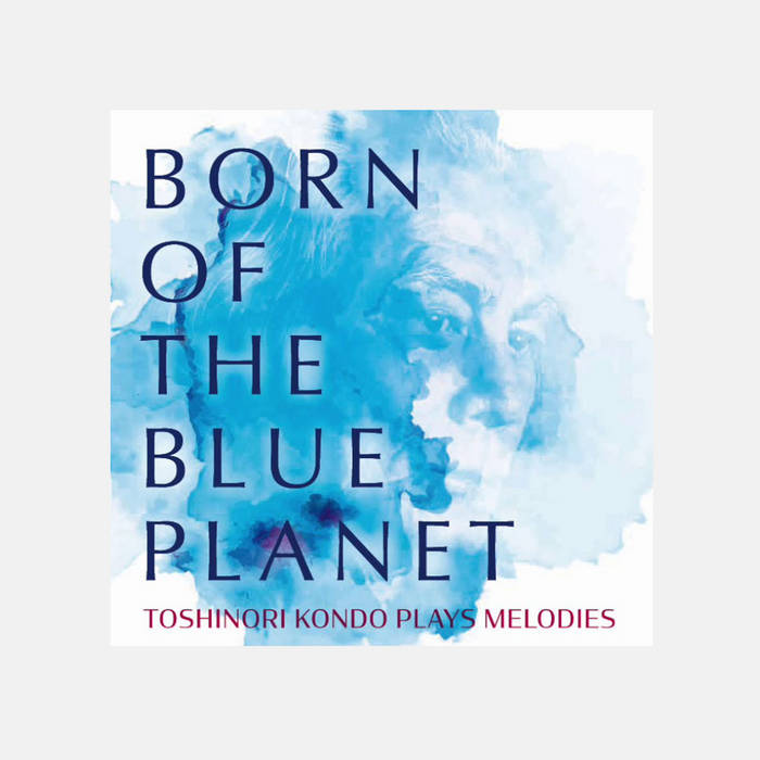 TOSHINORI KONDO 近藤 等則 - Born Of The Blue Planet cover