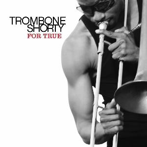 TROY 'TROMBONE SHORTY' ANDREWS - For True cover