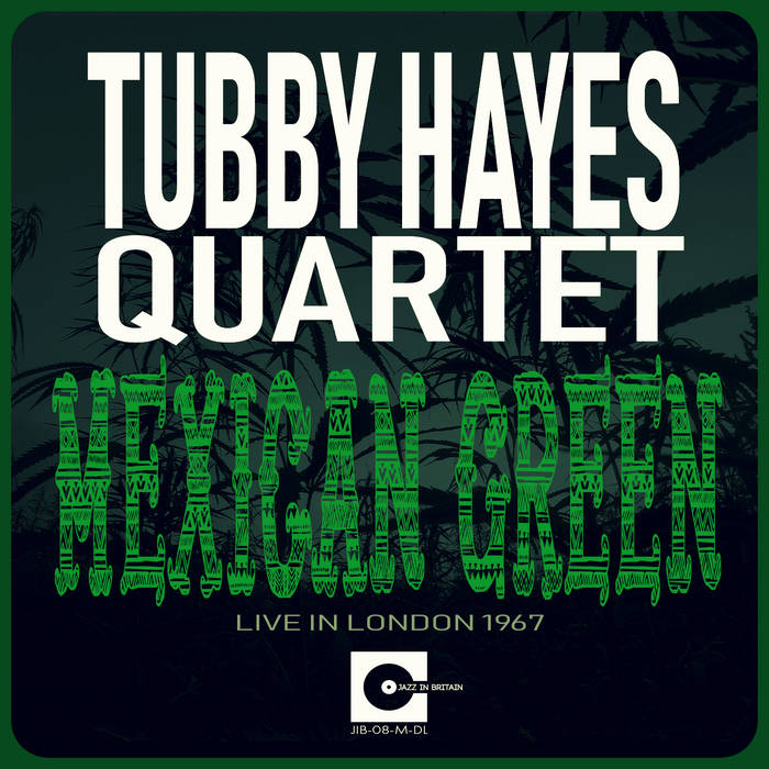 TUBBY HAYES - Mexican Green (Live In London 1967) cover
