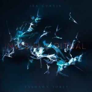 TYSHAWN SOREY - Jennifer Curtis & Tyshawn Sorey : Invisible Ritual cover