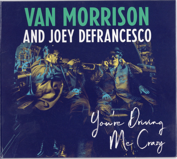 VAN MORRISON - Van Morrison And Joey DeFrancesco ‎: You're Driving Me Crazy cover